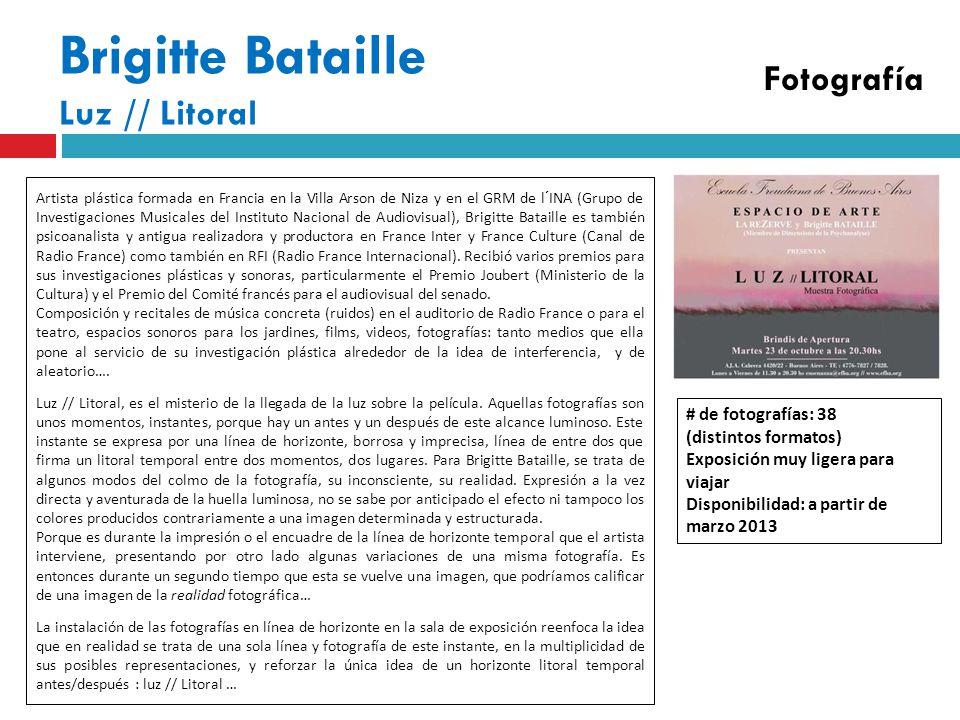 Brigitte Bataille Luz // Litoral Artista plástica formada en Francia en la Villa Arson de Niza y en el GRM de l´INA (Grupo de Investigaciones Musicales del Instituto Nacional de Audiovisual), Brigitte Bataille es también psicoanalista y antigua realizadora y productora en France Inter y France Culture (Canal de Radio France) como también en RFI (Radio France Internacional).