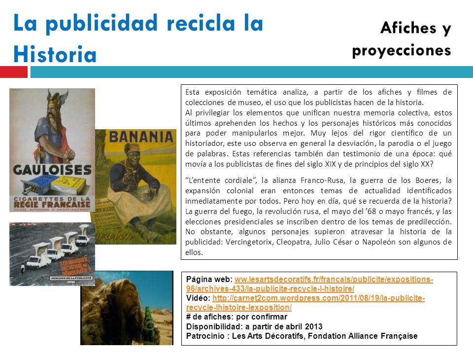 La publicidad recicla la Historia Afiches y proyecciones Esta exposición temática analiza, a partir de los afiches y filmes de colecciones de museo, el uso que los publicistas hacen de la historia.
