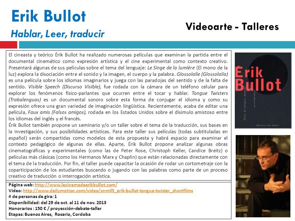 Erik Bullot Hablar, Leer, traducir Página web: http://www.lecinemadeerikbullot.com/http://www.lecinemadeerikbullot.com/ Video: http://www.dailymotion.com/video/xnmil5_erik-bullot-tongue-twister_shortfilmshttp://www.dailymotion.com/video/xnmil5_erik-bullot-tongue-twister_shortfilms # de personas de gira: 1 Disponibilidad: del 29 de oct.