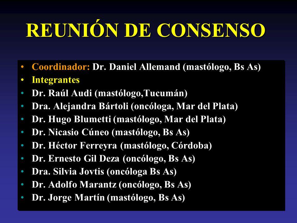 REUNIÓN DE CONSENSO Coordinador: Dr.Daniel Allemand (mastólogo, Bs As) Integrantes Dr.