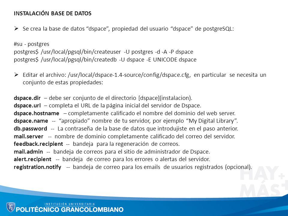 INSTALACIÓN BASE DE DATOS Se crea la base de datos dspace, propiedad del usuario dspace de postgreSQL: #su - postgres postgres$ /usr/local/pgsql/bin/c