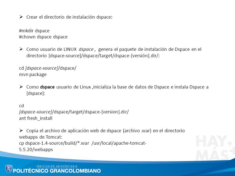 Crear el directorio de instalación dspace : #mkdir dspace #chown dspace dspace Como usuario de LINUX dspace, genera el paquete de instalación de Dspac