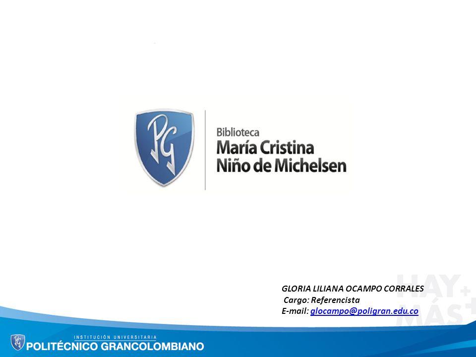 GLORIA LILIANA OCAMPO CORRALES Cargo: Referencista E-mail: glocampo@poligran.edu.coglocampo@poligran.edu.co