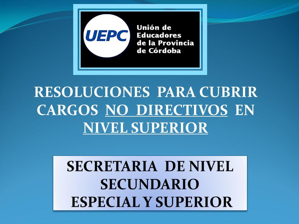 RESOLUCIONES PARA CUBRIR CARGOS NO DIRECTIVOS EN NIVEL SUPERIOR SECRETARIA DE NIVEL SECUNDARIO ESPECIAL Y SUPERIOR SECRETARIA DE NIVEL SECUNDARIO ESPE