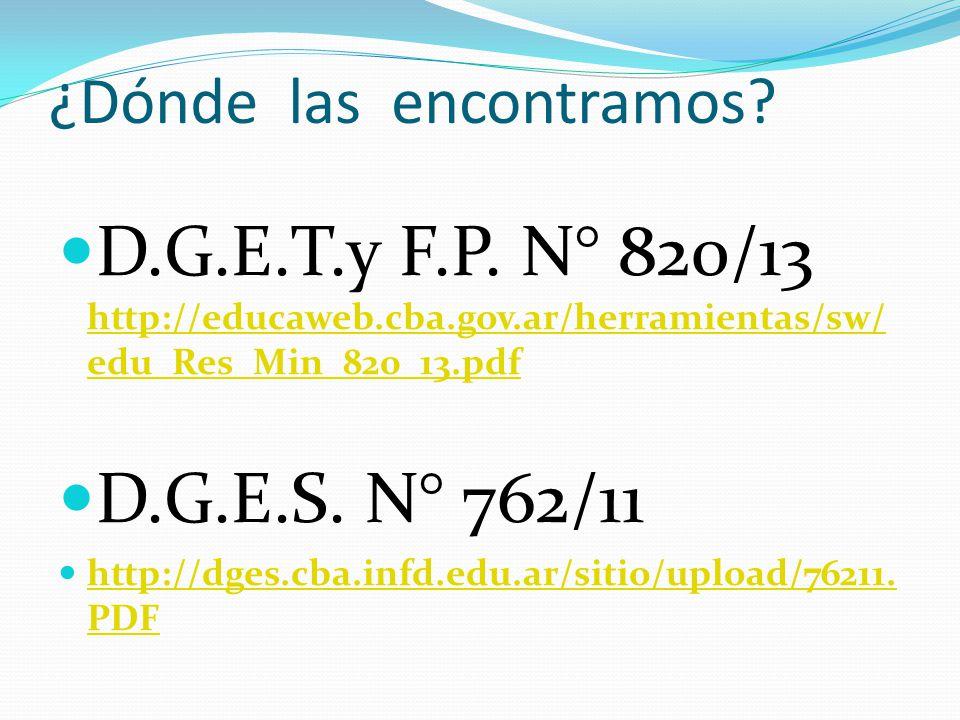 ¿Dónde las encontramos? D.G.E.T.y F.P. N° 820/13 http://educaweb.cba.gov.ar/herramientas/sw/ edu_Res_Min_820_13.pdf http://educaweb.cba.gov.ar/herrami