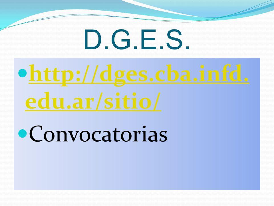 D.G.E.S. http://dges.cba.infd. edu.ar/sitio/ http://dges.cba.infd. edu.ar/sitio/ Convocatorias