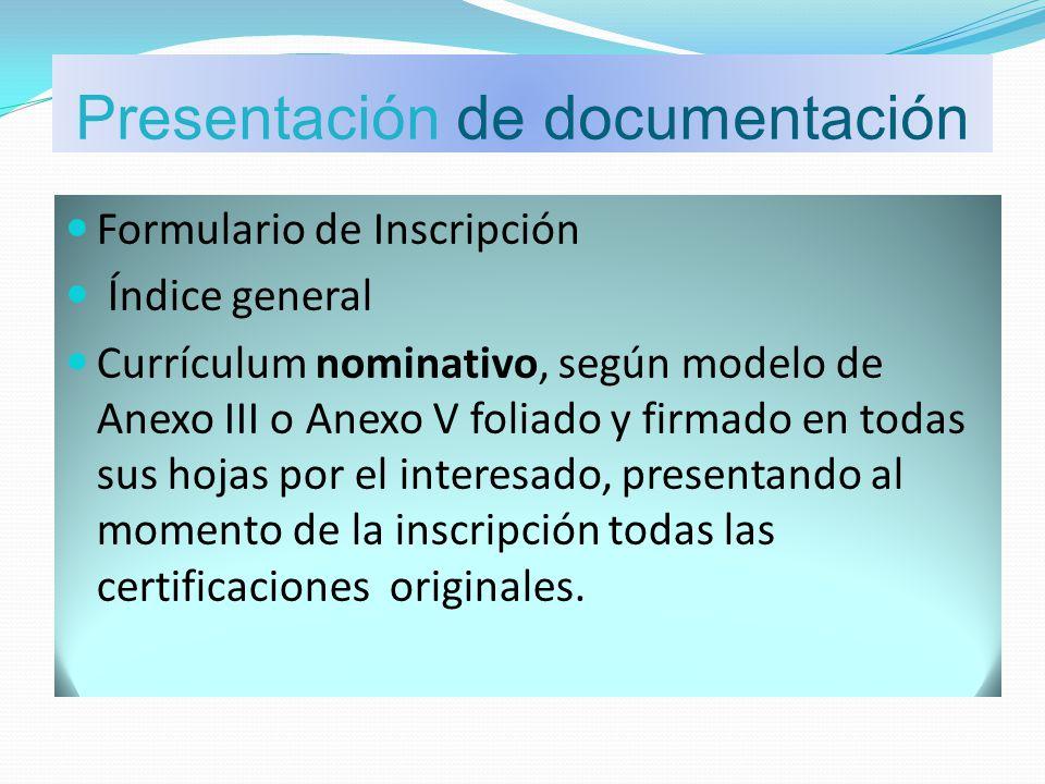 Presentación de documentación Formulario de Inscripción Índice general Currículum nominativo, según modelo de Anexo III o Anexo V foliado y firmado en
