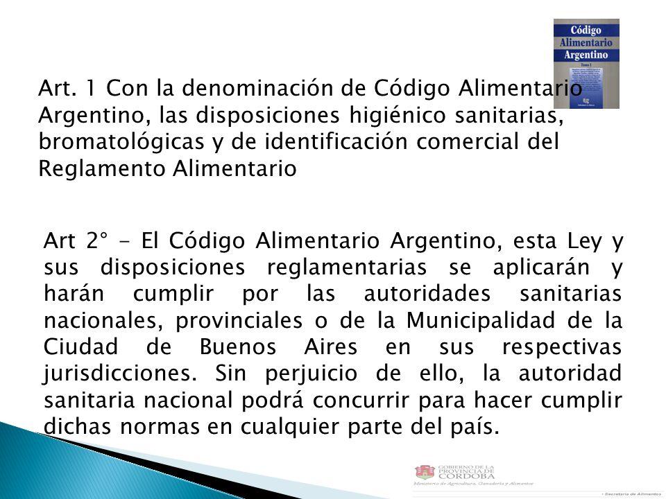 Art 2° - El Código Alimentario Argentino, esta Ley y sus disposiciones reglamentarias se aplicarán y harán cumplir por las autoridades sanitarias nacionales, provinciales o de la Municipalidad de la Ciudad de Buenos Aires en sus respectivas jurisdicciones.