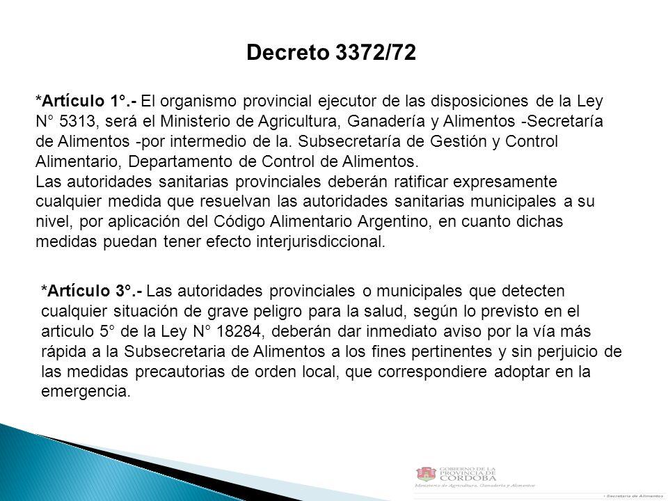 *Artículo 1°.- El organismo provincial ejecutor de las disposiciones de la Ley N° 5313, será el Ministerio de Agricultura, Ganadería y Alimentos -Secretaría de Alimentos -por intermedio de la.