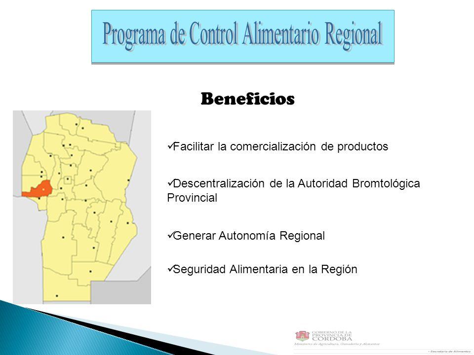Beneficios Facilitar la comercialización de productos Generar Autonomía Regional Descentralización de la Autoridad Bromtológica Provincial Seguridad Alimentaria en la Región