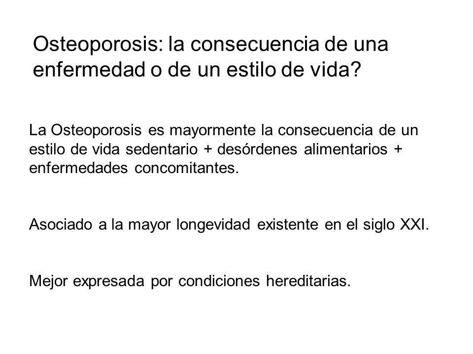 Osteoporosis: la consecuencia de una enfermedad o de un estilo de vida? La Osteoporosis es mayormente la consecuencia de un estilo de vida sedentario