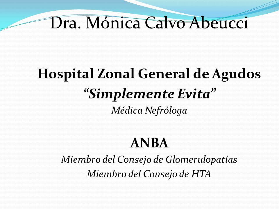 Dra. Mónica Calvo Abeucci Hospital Zonal General de Agudos Simplemente Evita Médica Nefróloga ANBA Miembro del Consejo de Glomerulopatías Miembro del