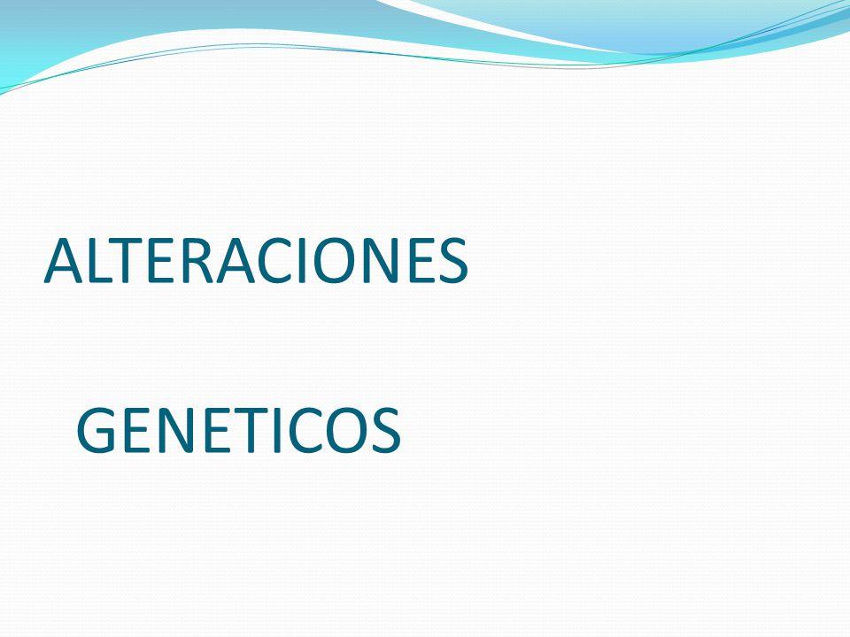 ALTERACIONES GENETICOS
