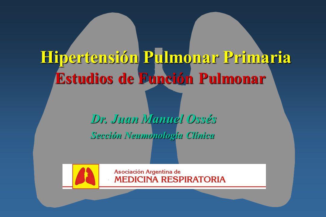 Hipertensión Pulmonar Primaria Estudios de Función Pulmonar Estudios de Función Pulmonar Dr. Juan Manuel Ossés Sección Neumonología Clínica Sección Ne