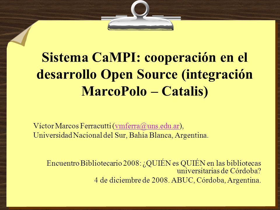 Sistema CaMPI: cooperación en el desarrollo Open Source (integración MarcoPolo – Catalis) Víctor Marcos Ferracutti (vmferra@uns.edu.ar),vmferra@uns.edu.ar Universidad Nacional del Sur, Bahía Blanca, Argentina.