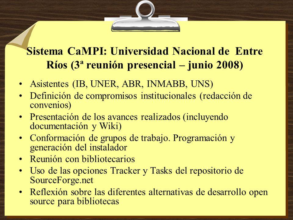 Sistema CaMPI: Universidad Nacional de Entre Ríos (3ª reunión presencial – junio 2008) Asistentes (IB, UNER, ABR, INMABB, UNS) Definición de compromisos institucionales (redacción de convenios) Presentación de los avances realizados (incluyendo documentación y Wiki) Conformación de grupos de trabajo.
