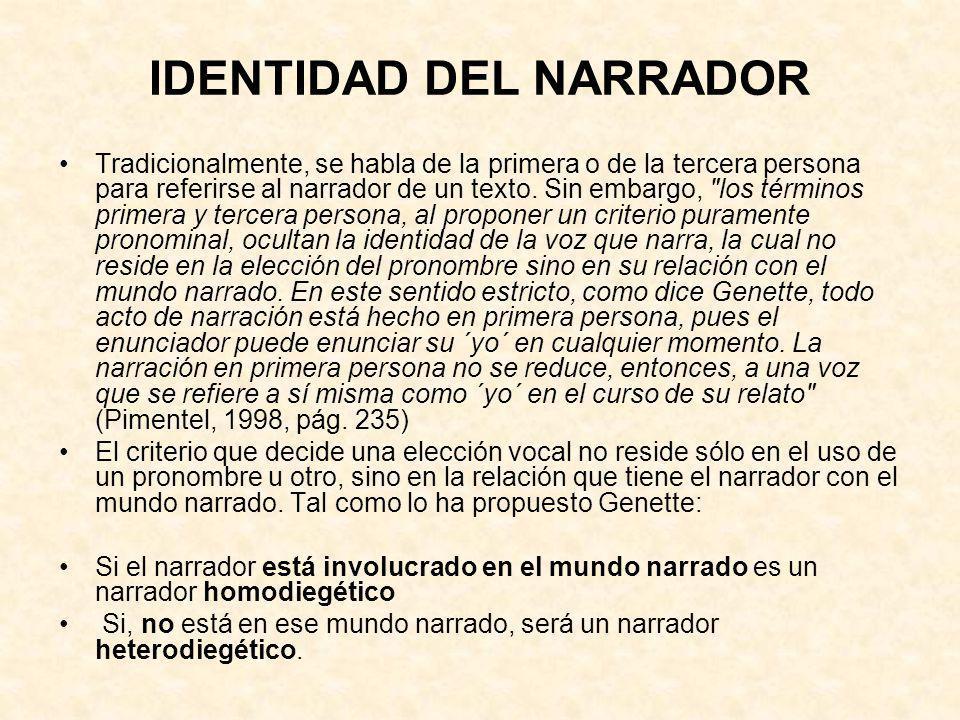 IDENTIDAD DEL NARRADOR Tradicionalmente, se habla de la primera o de la tercera persona para referirse al narrador de un texto. Sin embargo,