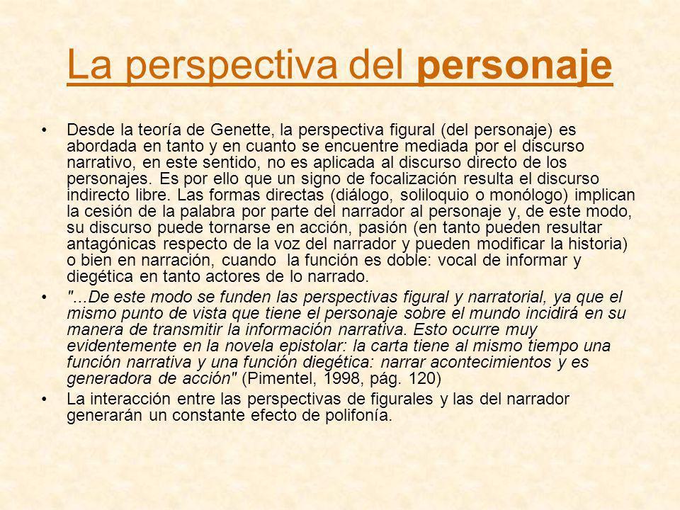 La perspectiva del personaje Desde la teoría de Genette, la perspectiva figural (del personaje) es abordada en tanto y en cuanto se encuentre mediada