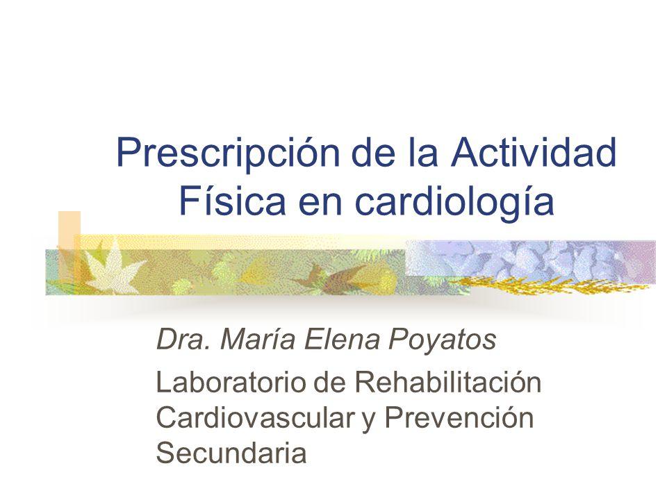 Prescripción de la Actividad Física en cardiología Dra. María Elena Poyatos Laboratorio de Rehabilitación Cardiovascular y Prevención Secundaria