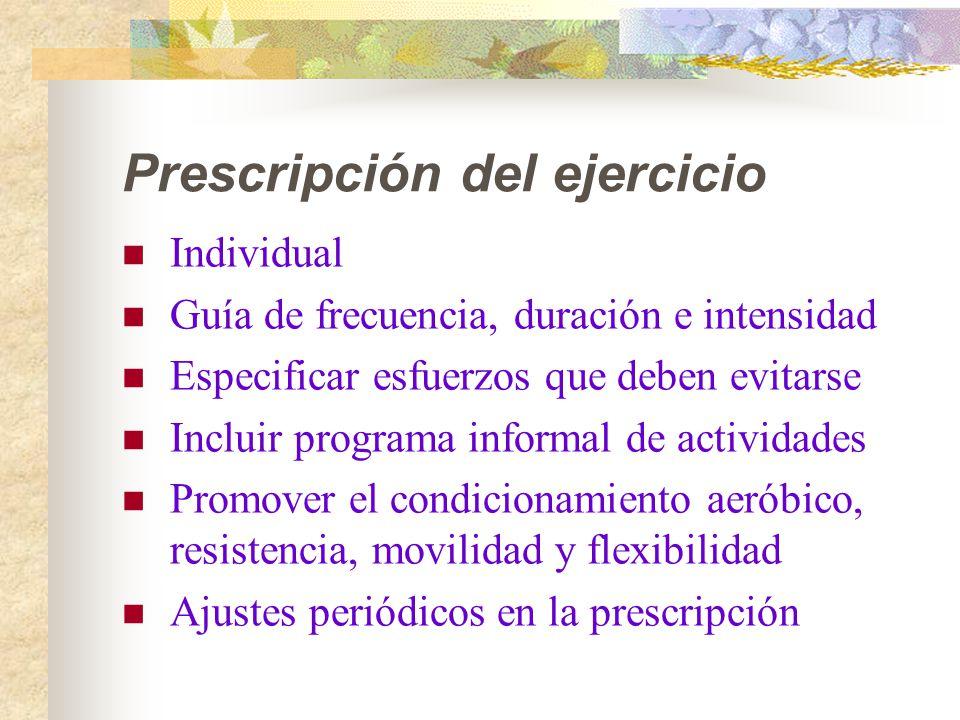 Prescripción del ejercicio Individual Guía de frecuencia, duración e intensidad Especificar esfuerzos que deben evitarse Incluir programa informal de