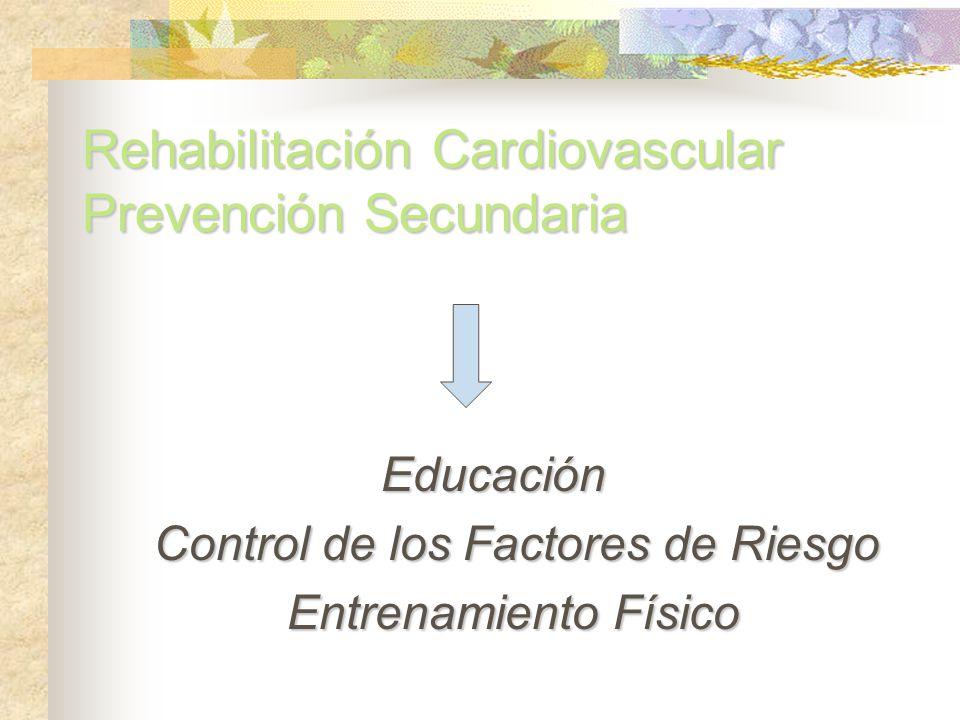 Rehabilitación Cardiovascular Prevención Secundaria Educación Educación Control de los Factores de Riesgo Control de los Factores de Riesgo Entrenamie