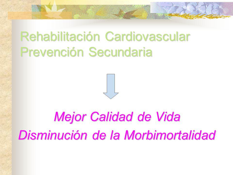 Rehabilitación Cardiovascular Prevención Secundaria Mejor Calidad de Vida Mejor Calidad de Vida Disminución de la Morbimortalidad