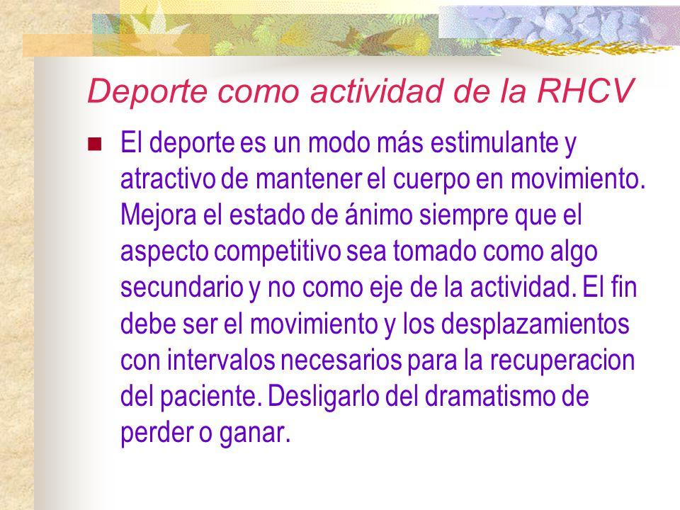 Deporte como actividad de la RHCV El deporte es un modo más estimulante y atractivo de mantener el cuerpo en movimiento. Mejora el estado de ánimo sie