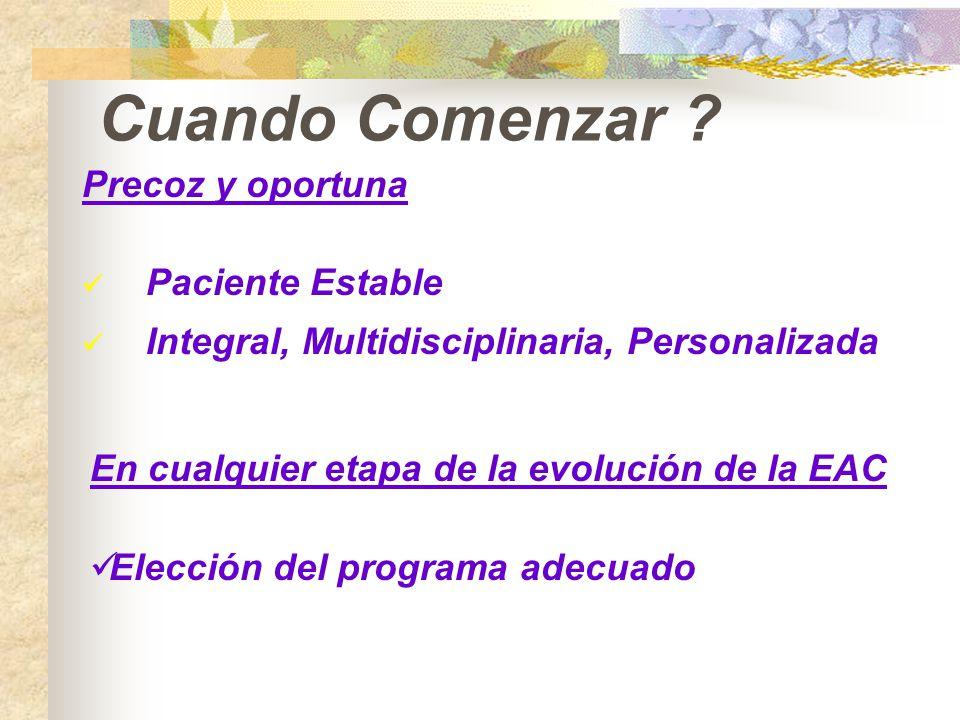 Cuando Comenzar ? Precoz y oportuna Paciente Estable Integral, Multidisciplinaria, Personalizada En cualquier etapa de la evolución de la EAC Elección
