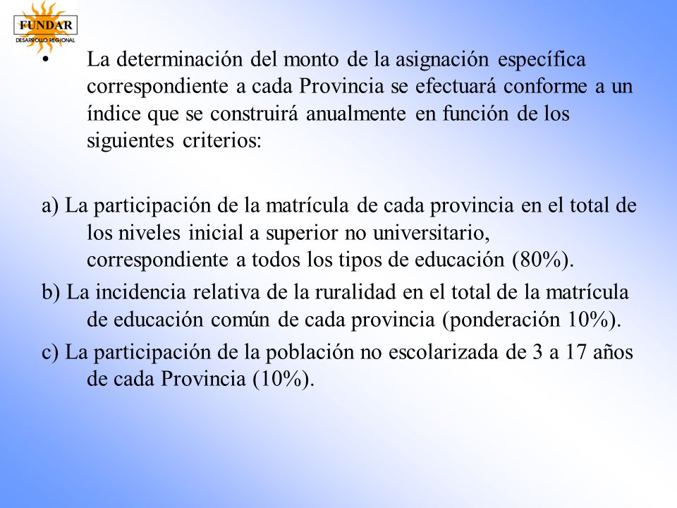 La determinación del monto de la asignación específica correspondiente a cada Provincia se efectuará conforme a un índice que se construirá anualmente