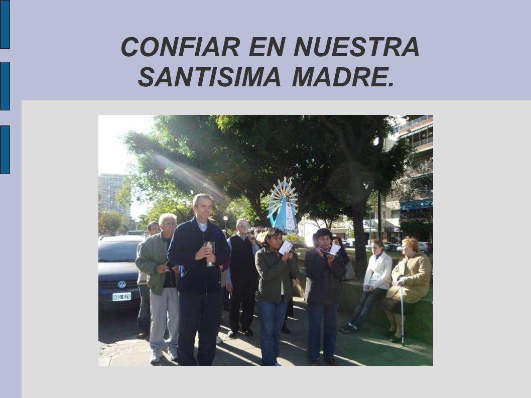 CONFIAR EN NUESTRA SANTISIMA MADRE.