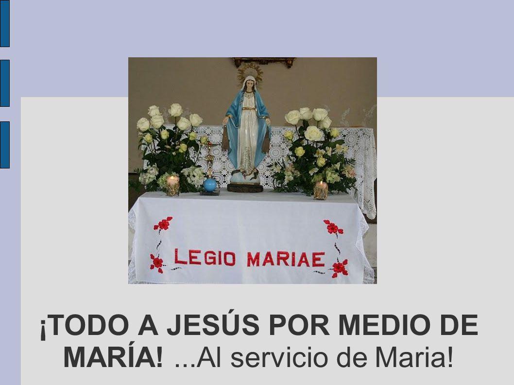 ¡TODO A JESÚS POR MEDIO DE MARÍA!...Al servicio de Maria!