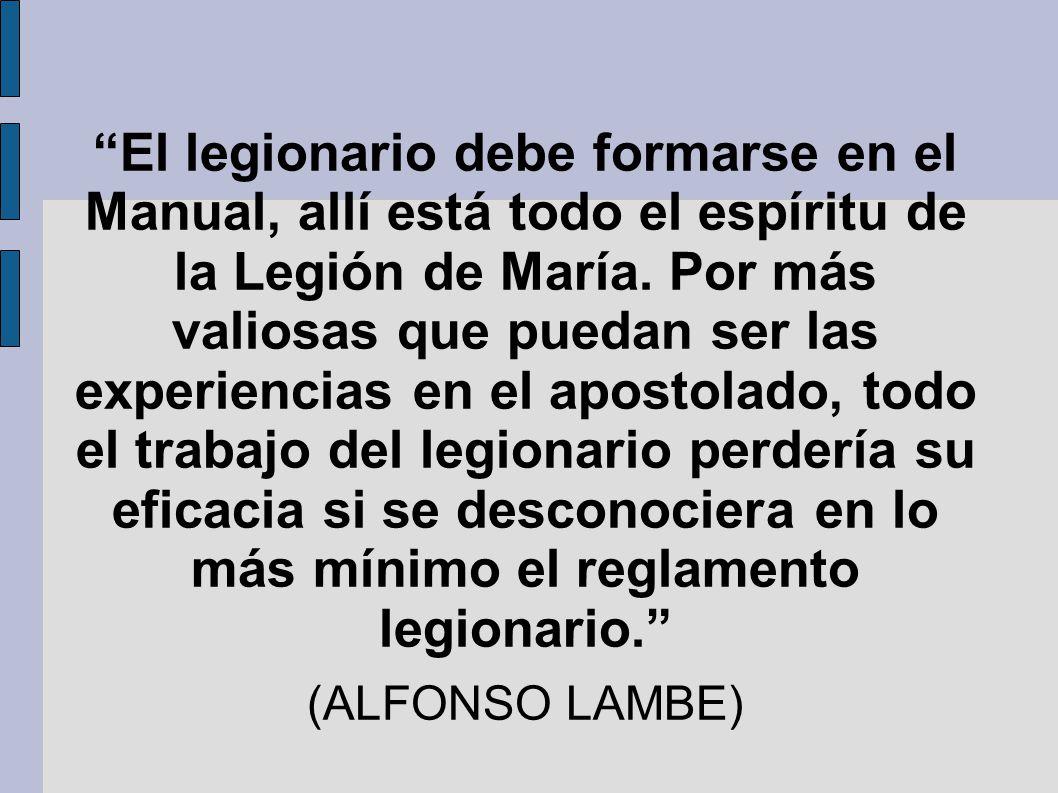 El legionario debe formarse en el Manual, allí está todo el espíritu de la Legión de María. Por más valiosas que puedan ser las experiencias en el apo