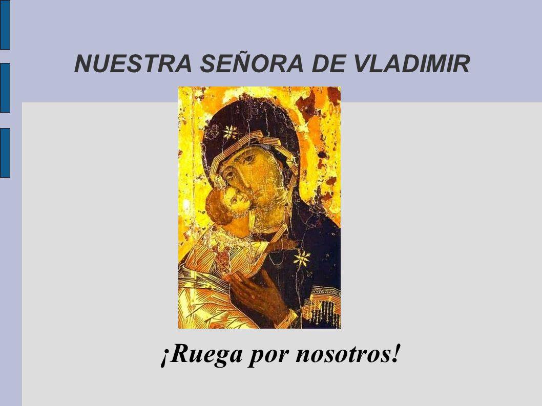 NUESTRA SEÑORA DE VLADIMIR ¡Ruega por nosotros!