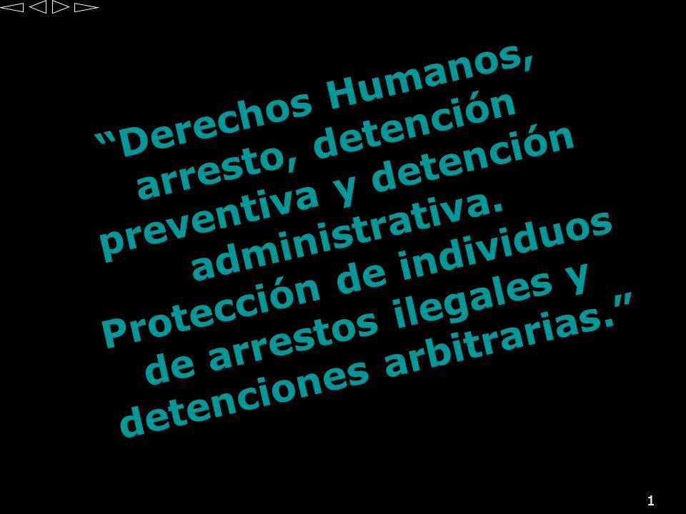 1 Derechos Humanos, arresto, detención preventiva y detención administrativa. Protección de individuos de arrestos ilegales y detenciones arbitrarias.