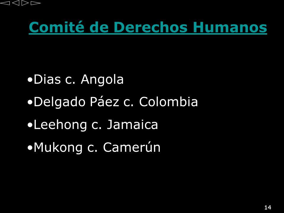 14 Comité de Derechos Humanos Dias c. Angola Delgado Páez c. Colombia Leehong c. Jamaica Mukong c. Camerún