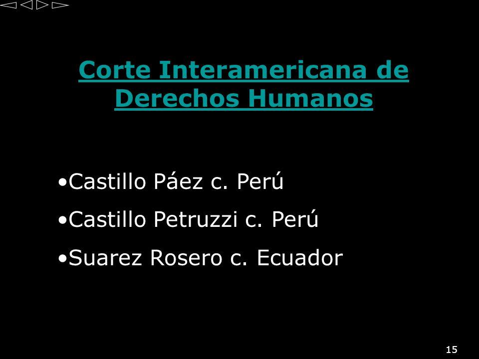 15 Corte Interamericana de Derechos Humanos Castillo Páez c. Perú Castillo Petruzzi c. Perú Suarez Rosero c. Ecuador