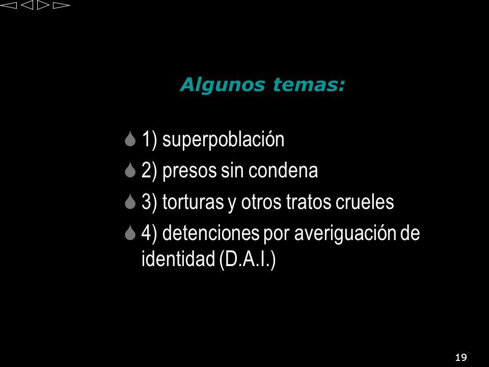 19 Algunos temas: 1) superpoblación 2) presos sin condena 3) torturas y otros tratos crueles 4) detenciones por averiguación de identidad (D.A.I.)