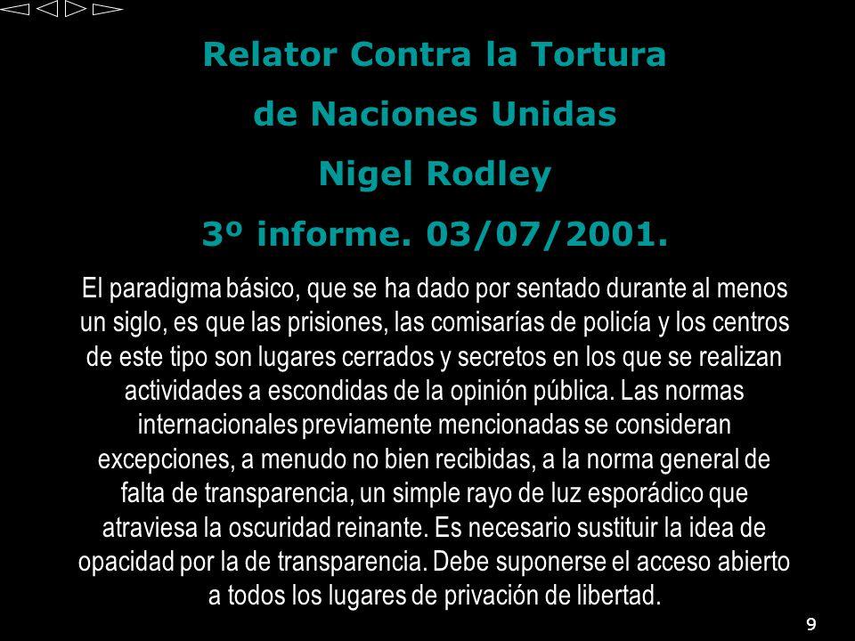 9 Relator Contra la Tortura de Naciones Unidas Nigel Rodley 3º informe. 03/07/2001. El paradigma básico, que se ha dado por sentado durante al menos u