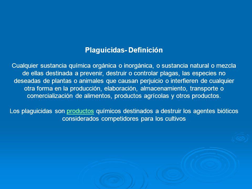 Plaguicidas- Definición Cualquier sustancia química orgánica o inorgánica, o sustancia natural o mezcla de ellas destinada a prevenir, destruir o cont