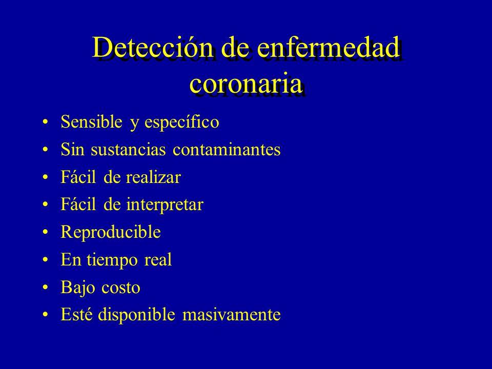 Detección de enfermedad coronaria Sensible y específico Sin sustancias contaminantes Fácil de realizar Fácil de interpretar Reproducible En tiempo rea