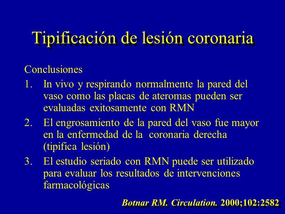 Conclusiones 1.In vivo y respirando normalmente la pared del vaso como las placas de ateromas pueden ser evaluadas exitosamente con RMN 2.El engrosami