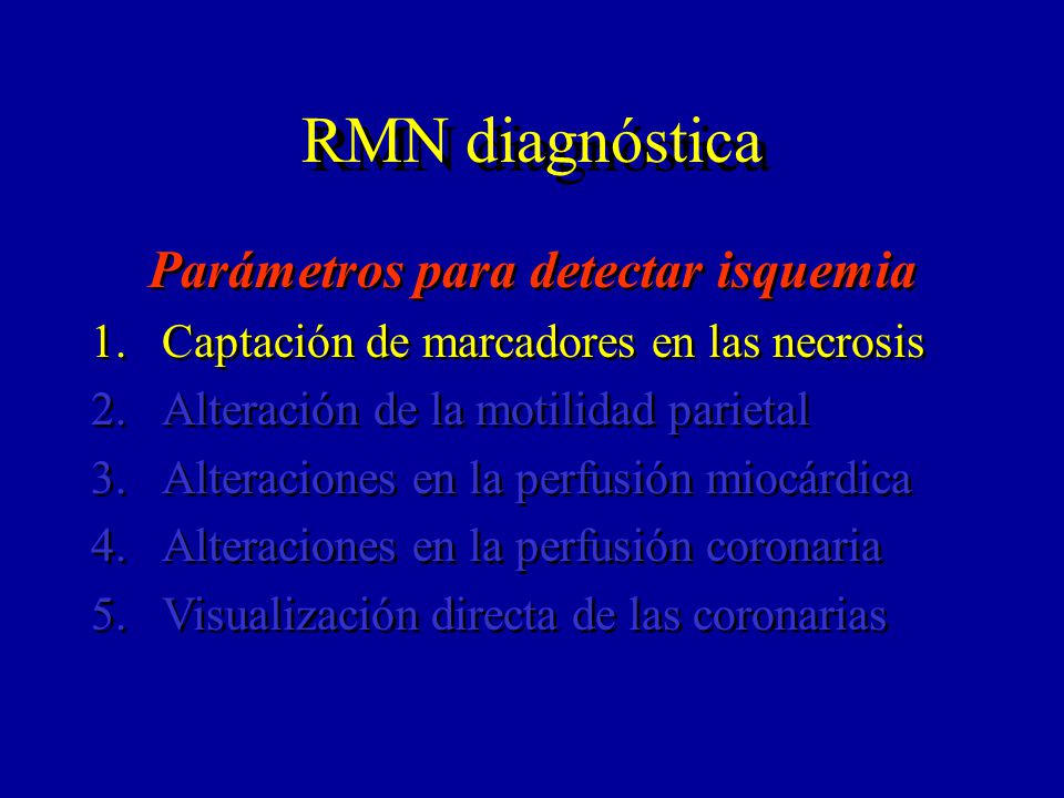 RMN diagnóstica Parámetros para detectar isquemia 1.Captación de marcadores en las necrosis 2.Alteración de la motilidad parietal 3.Alteraciones en la