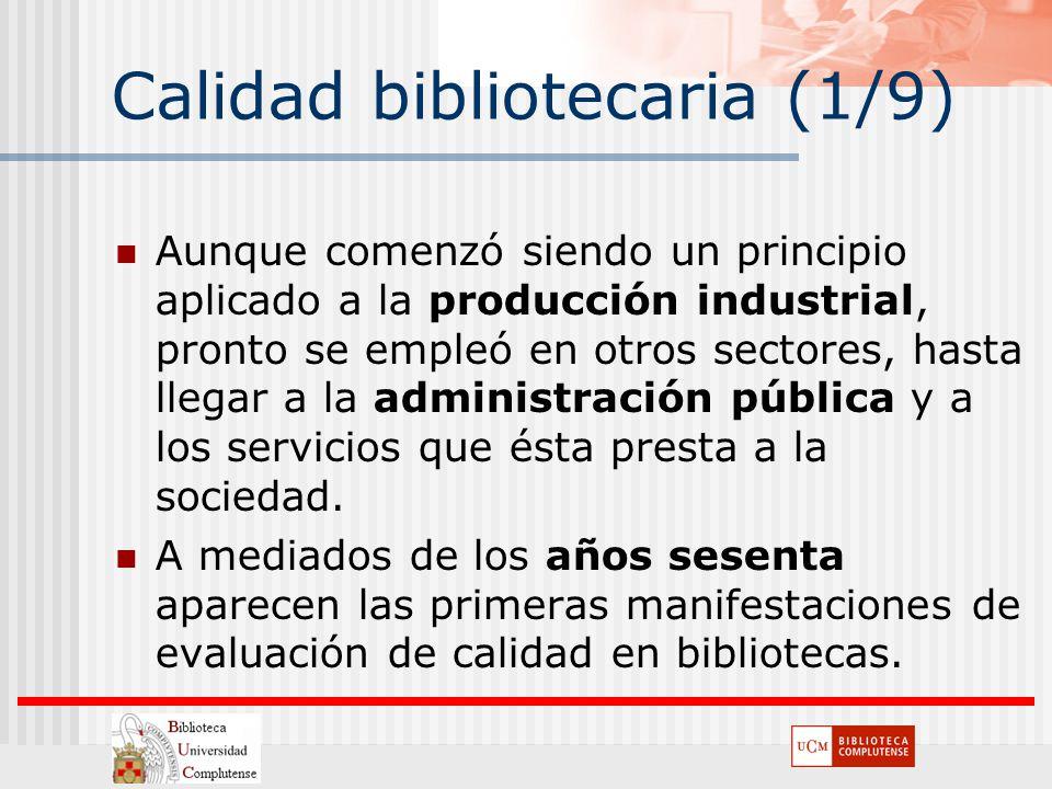 Calidad bibliotecaria (1/9) Aunque comenzó siendo un principio aplicado a la producción industrial, pronto se empleó en otros sectores, hasta llegar a
