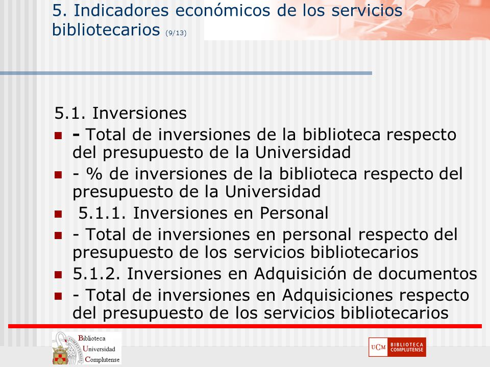 ANECA 5. Indicadores económicos de los servicios bibliotecarios (9/13) 5.1. Inversiones - Total de inversiones de la biblioteca respecto del presupues
