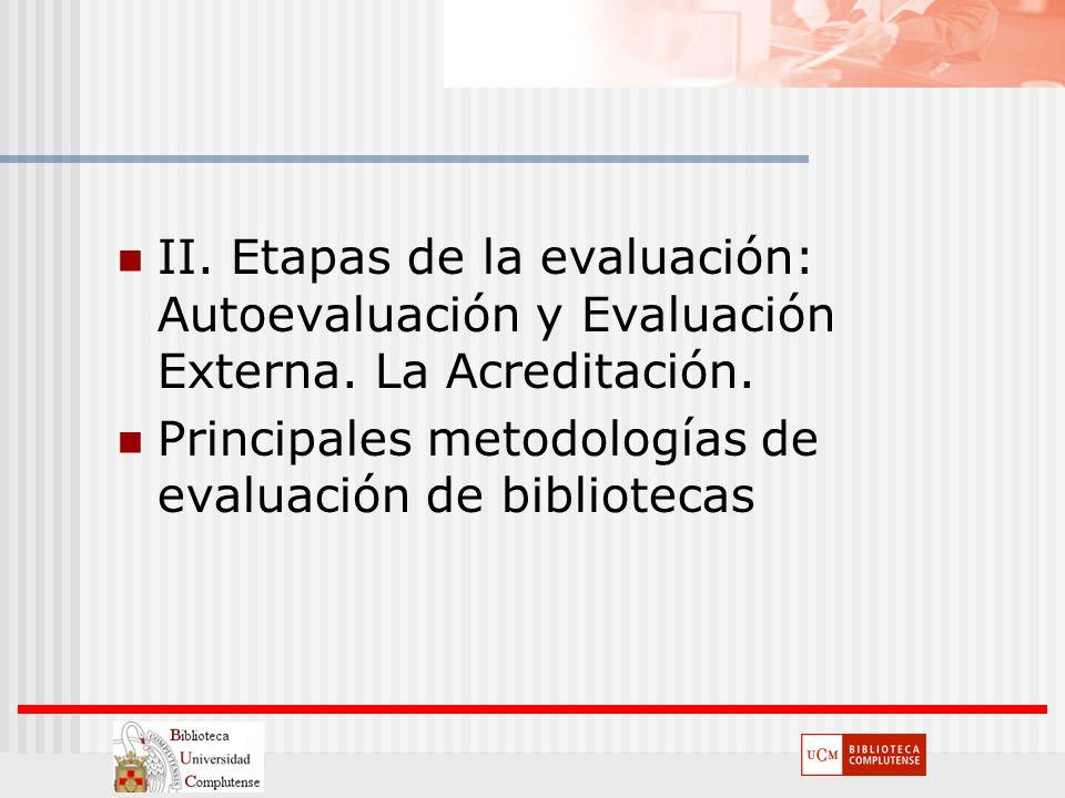 II. Etapas de la evaluación: Autoevaluación y Evaluación Externa. La Acreditación. Principales metodologías de evaluación de bibliotecas