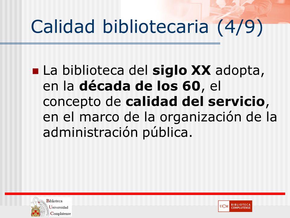 Calidad bibliotecaria (4/9) La biblioteca del siglo XX adopta, en la década de los 60, el concepto de calidad del servicio, en el marco de la organiza