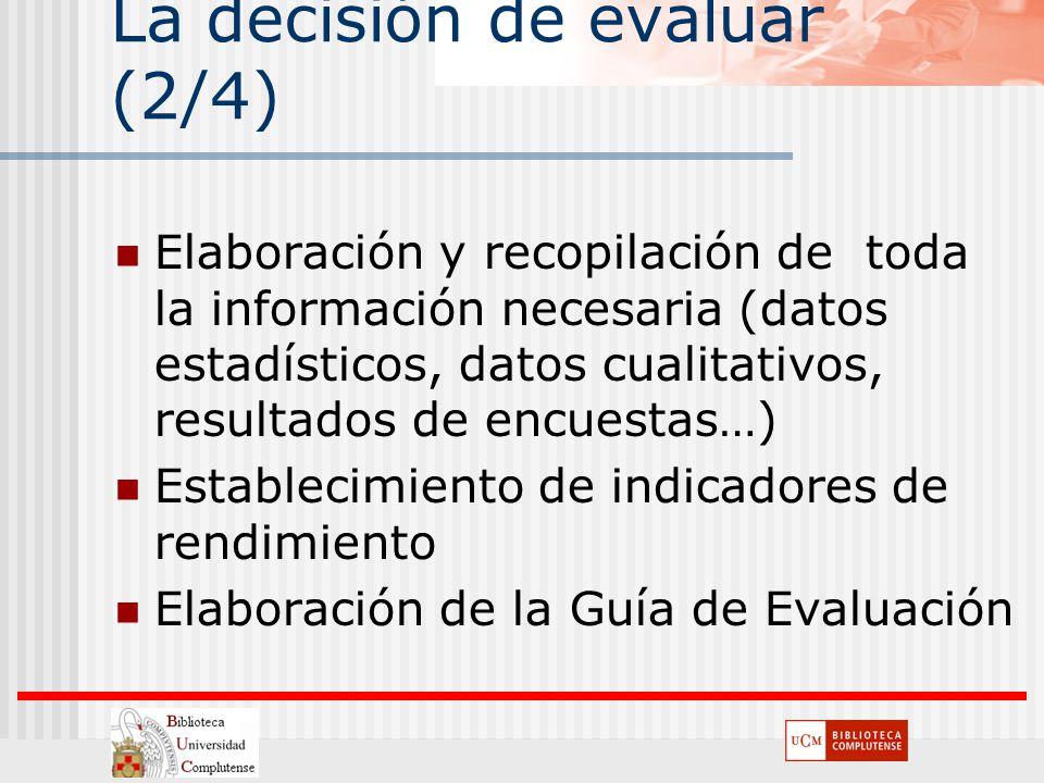 La decisión de evaluar (2/4) Elaboración y recopilación de toda la información necesaria (datos estadísticos, datos cualitativos, resultados de encues