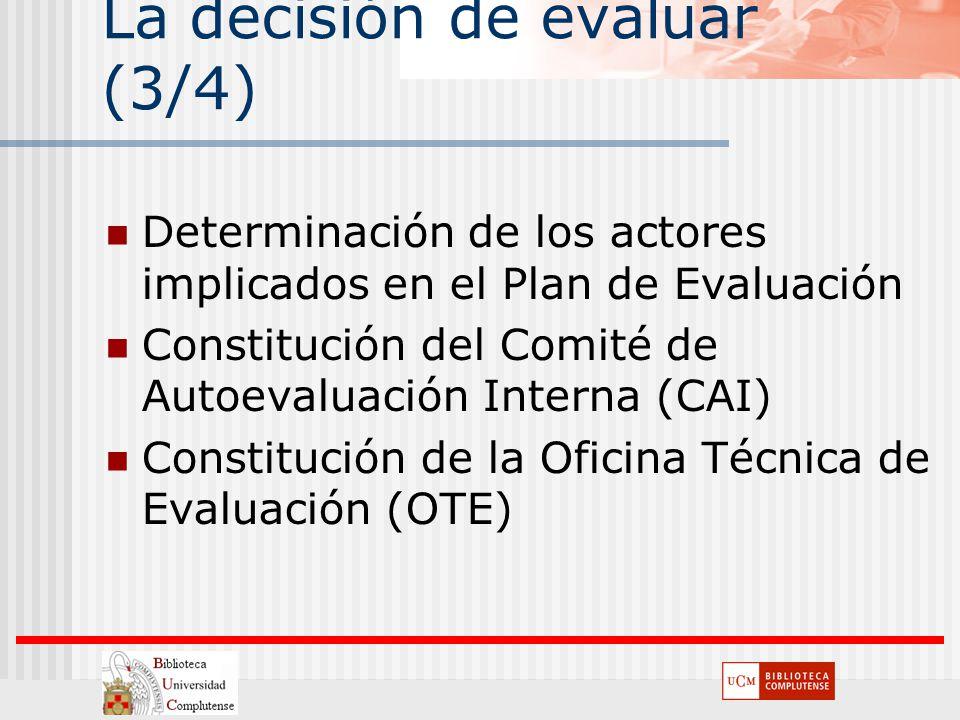 La decisión de evaluar (3/4) Determinación de los actores implicados en el Plan de Evaluación Constitución del Comité de Autoevaluación Interna (CAI)