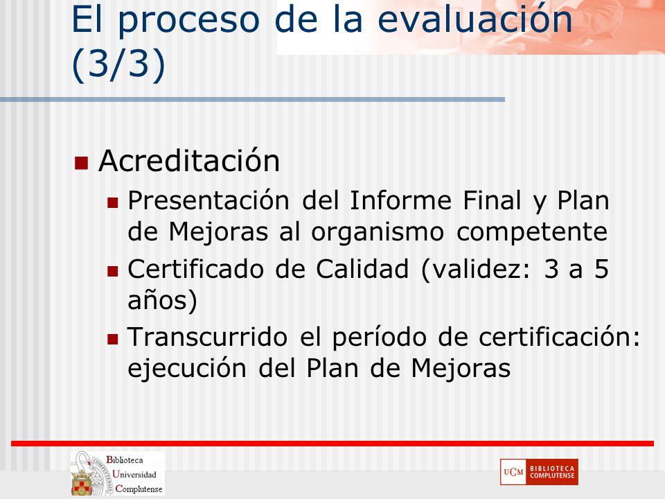 El proceso de la evaluación (3/3) Acreditación Presentación del Informe Final y Plan de Mejoras al organismo competente Certificado de Calidad (valide