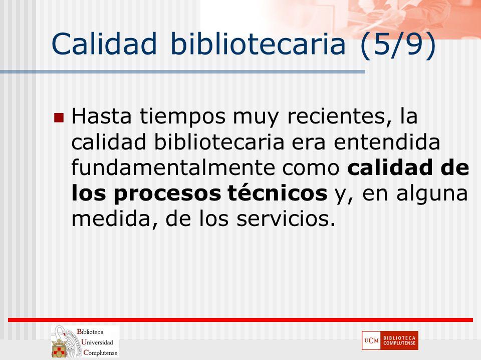 Calidad bibliotecaria (5/9) Hasta tiempos muy recientes, la calidad bibliotecaria era entendida fundamentalmente como calidad de los procesos técnicos